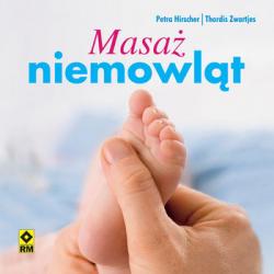 """KSIĄŻKA """"Masaż niemowląt""""  Zwartjes Thordis, Hirscher Petra"""
